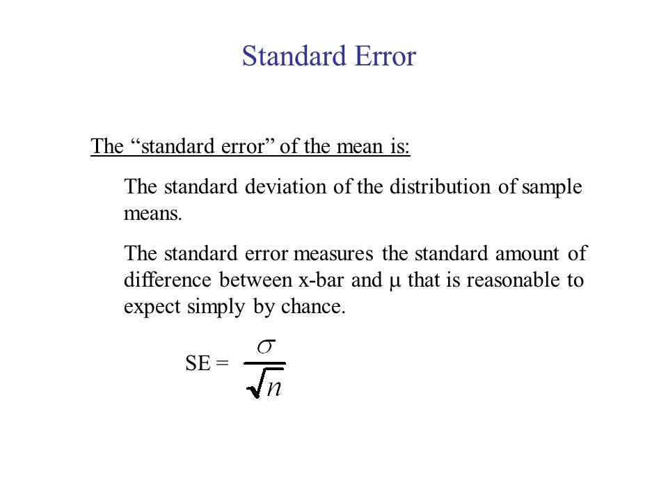 Standard Error The standard error of the mean is: