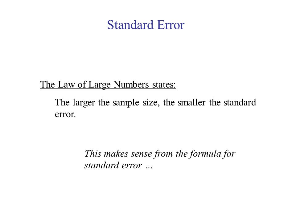 Standard Error The Law of Large Numbers states: