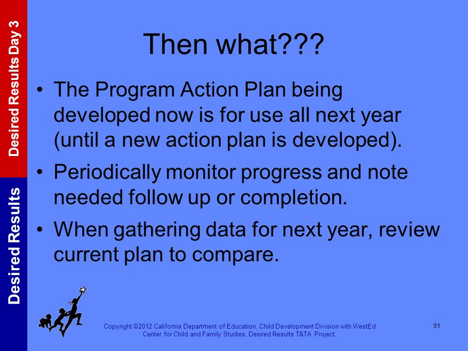 Then what The Program Action Plan being developed now is for use all next year (until a new action plan is developed).