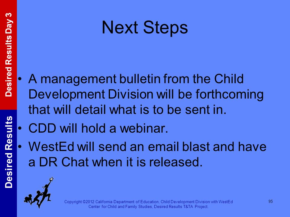 Next Steps A management bulletin from the Child Development Division will be forthcoming that will detail what is to be sent in.