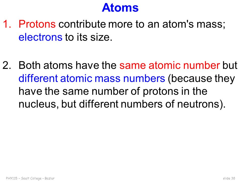 Atoms Protons contribute more to an atom s mass; electrons to its size.