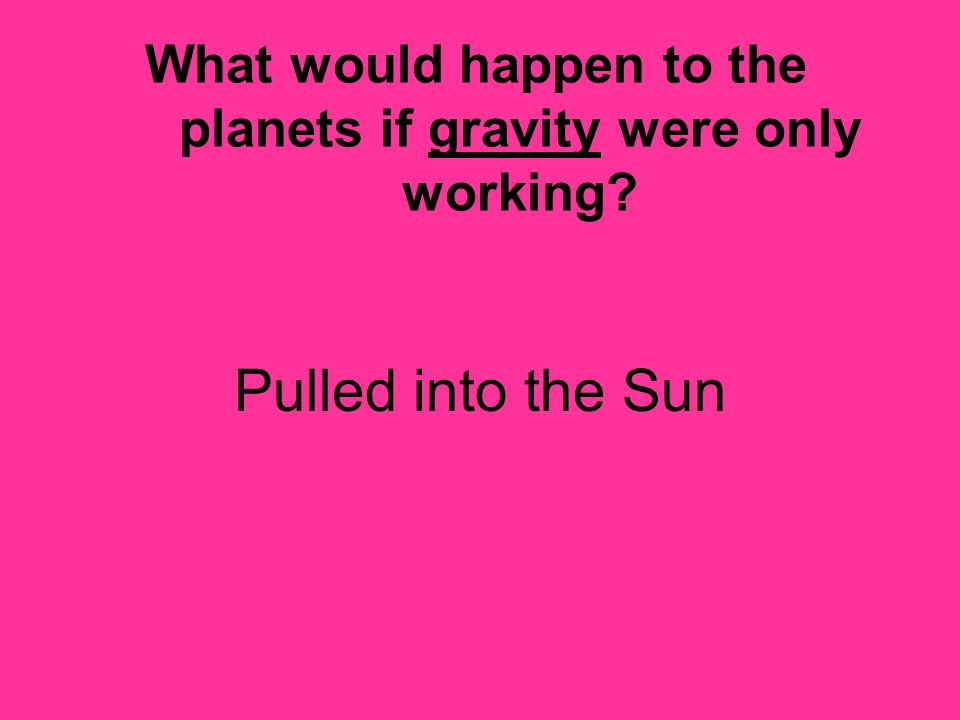 What would happen to the planets if gravity were only working