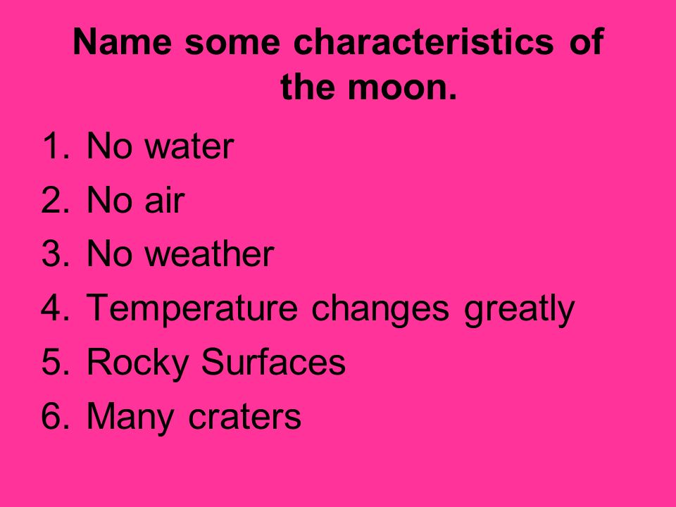Name some characteristics of the moon.