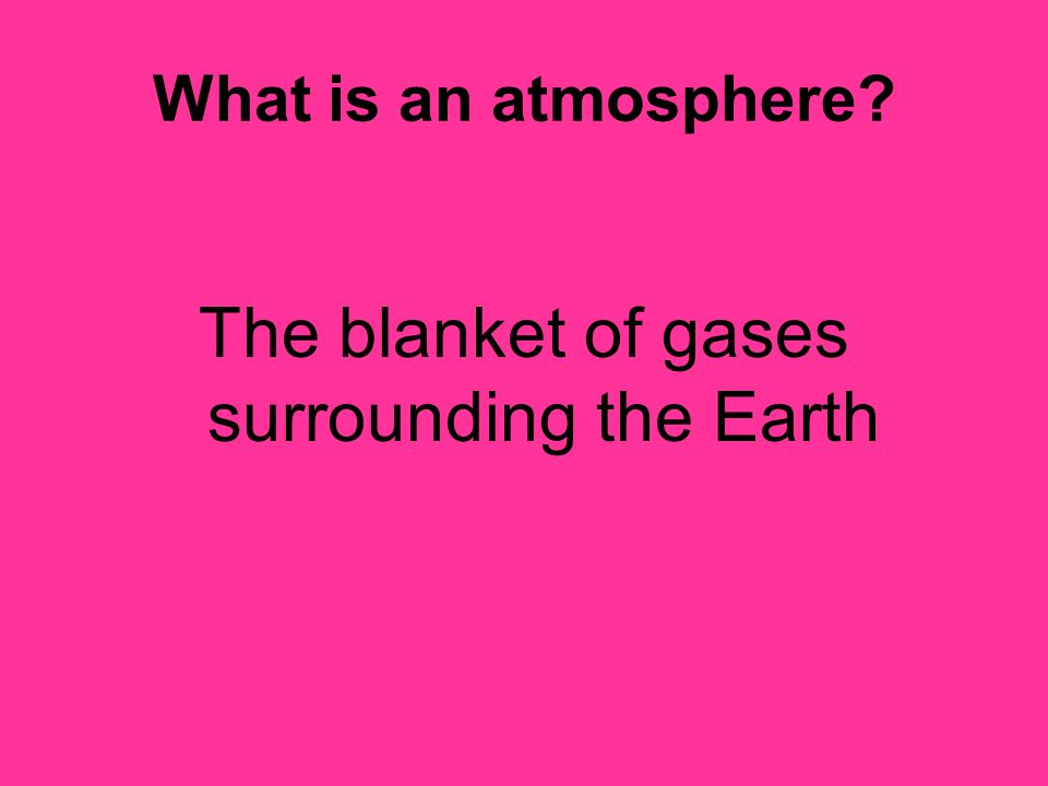The blanket of gases surrounding the Earth