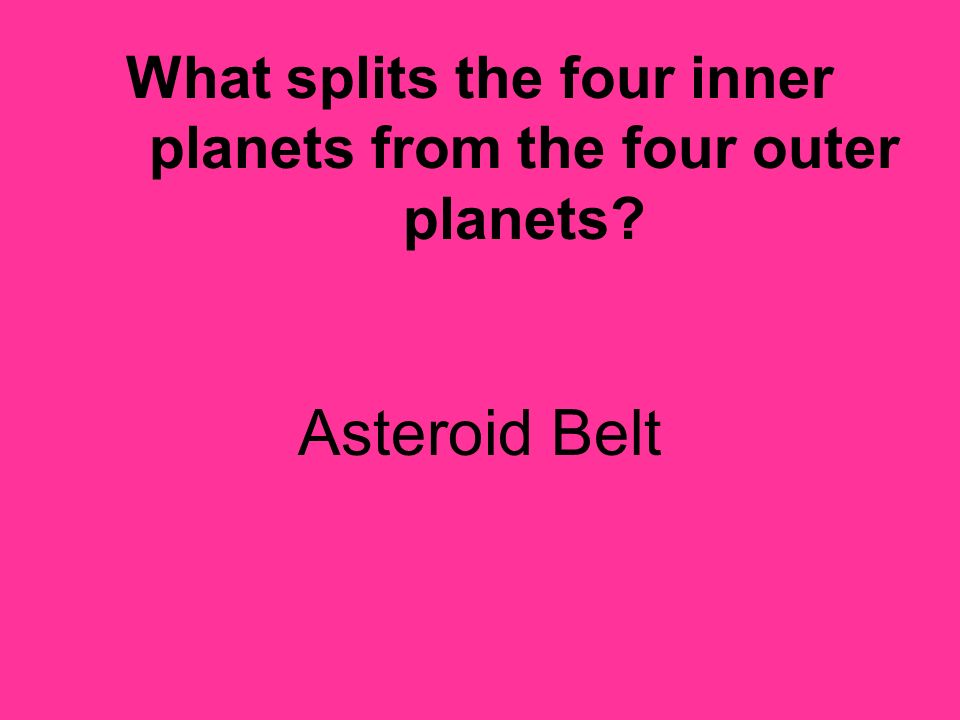 What splits the four inner planets from the four outer planets