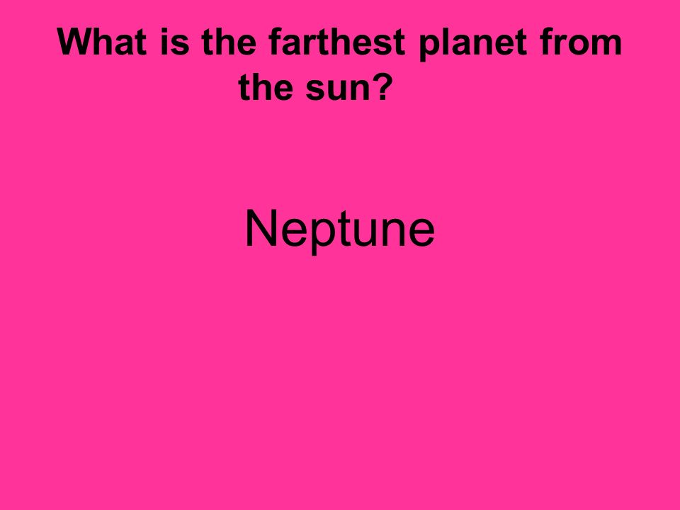What is the farthest planet from the sun