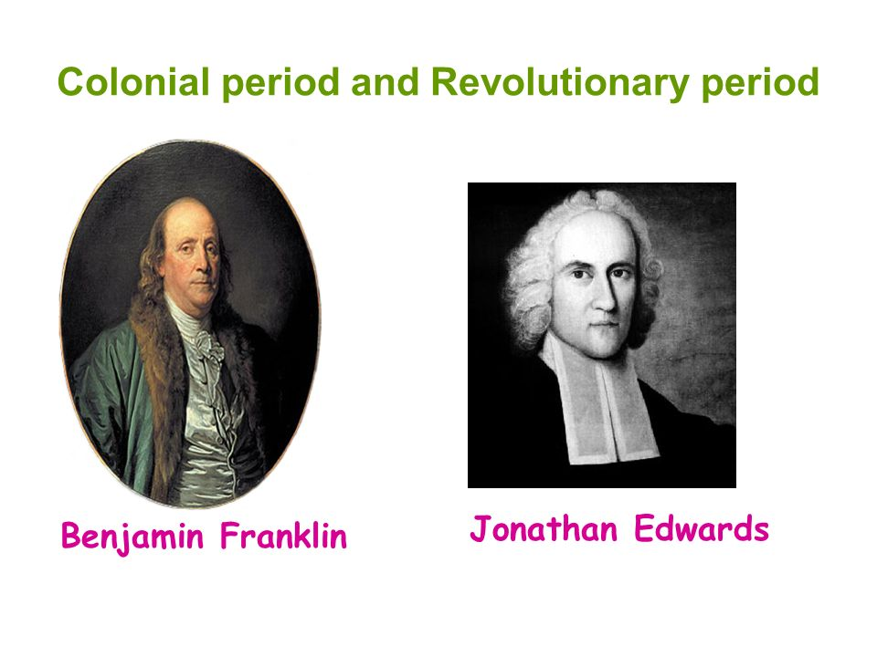 Colonial period and Revolutionary period