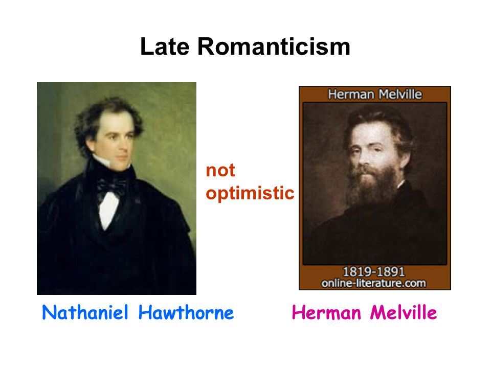 Late Romanticism not optimistic Nathaniel Hawthorne Herman Melville
