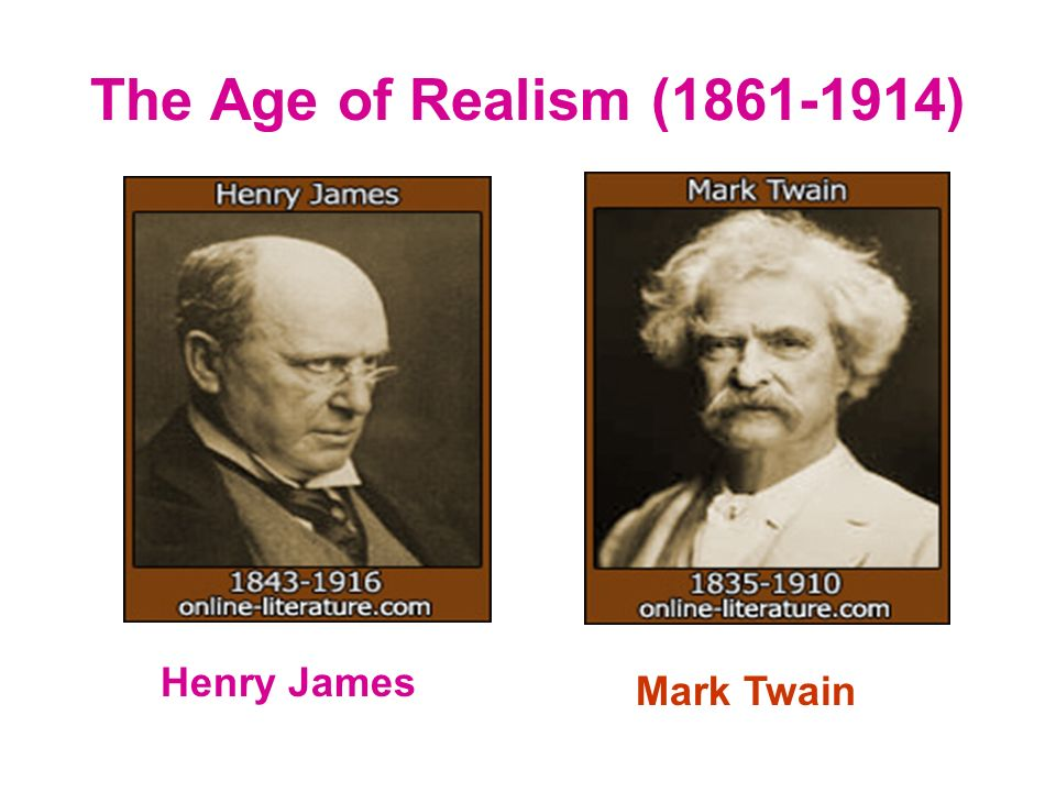The Age of Realism (1861-1914) Henry James Mark Twain