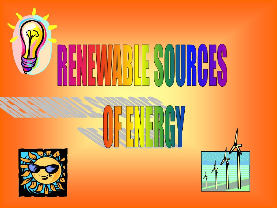RENEWABLE SOURCES OF ENERGY
