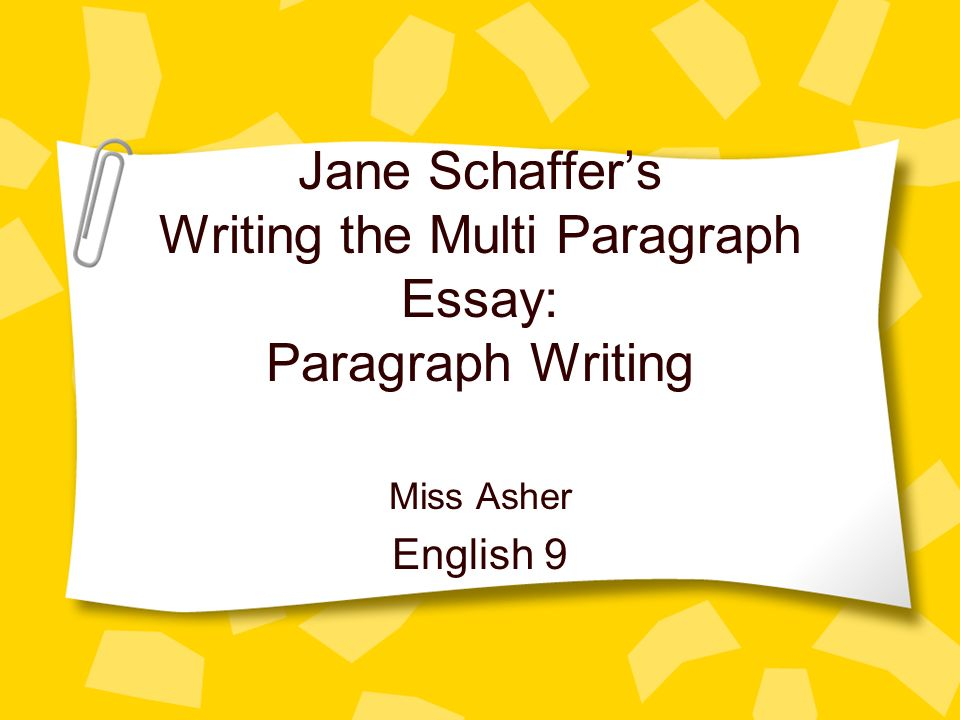 Jane Schaffer's Writing the Multi Paragraph Essay: Paragraph Writing