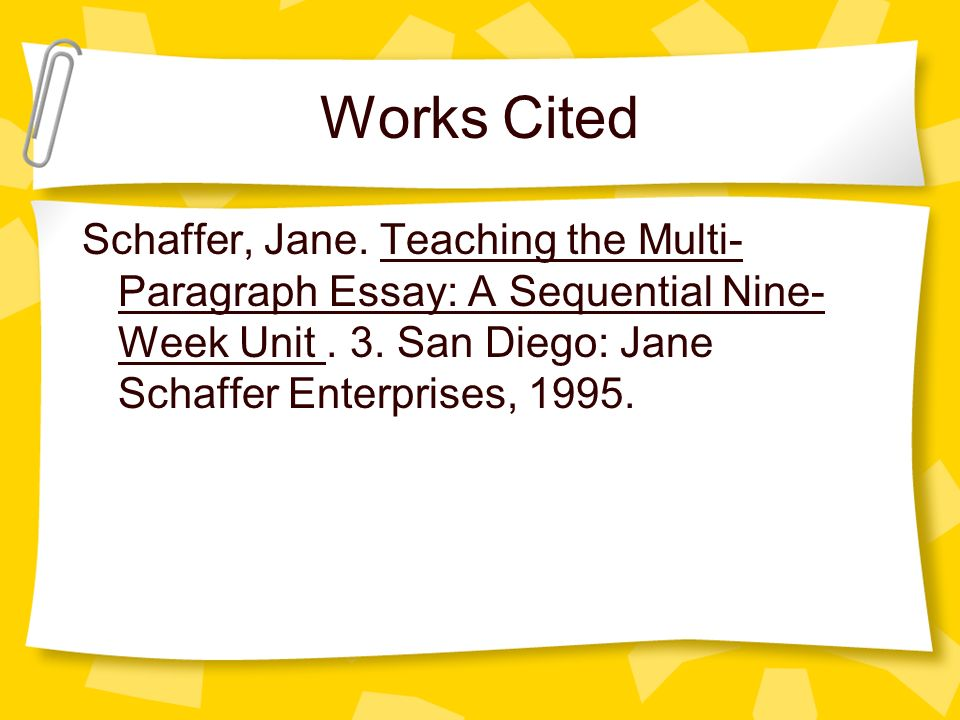 Works Cited Schaffer, Jane. Teaching the Multi-Paragraph Essay: A Sequential Nine-Week Unit .