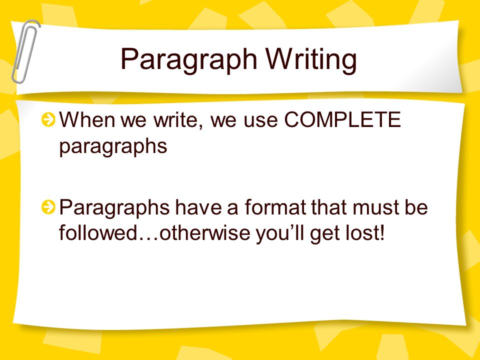 Paragraph Writing When we write, we use COMPLETE paragraphs
