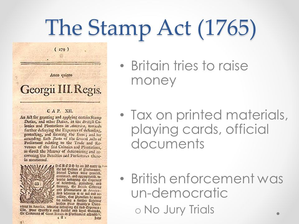 The Stamp Act (1765) Britain tries to raise money