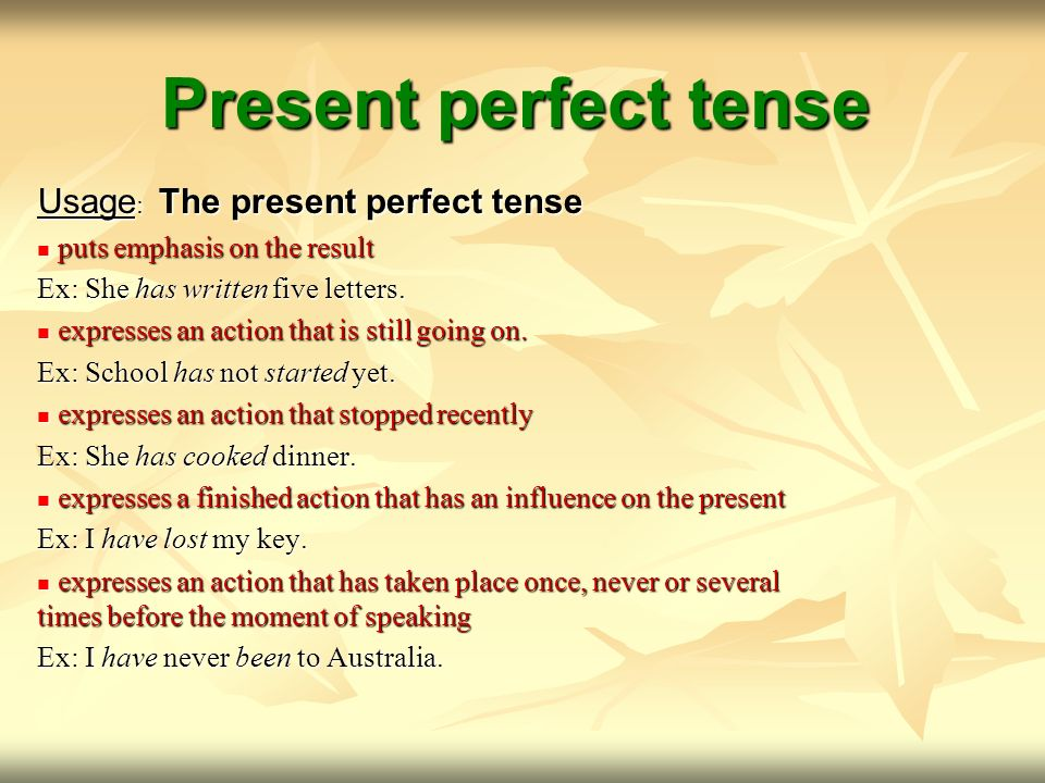 Present perfect tense Usage: The present perfect tense