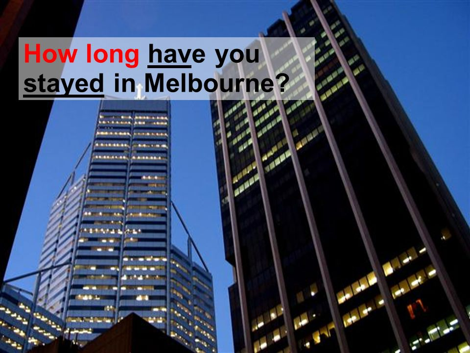 How long have you stayed in Melbourne