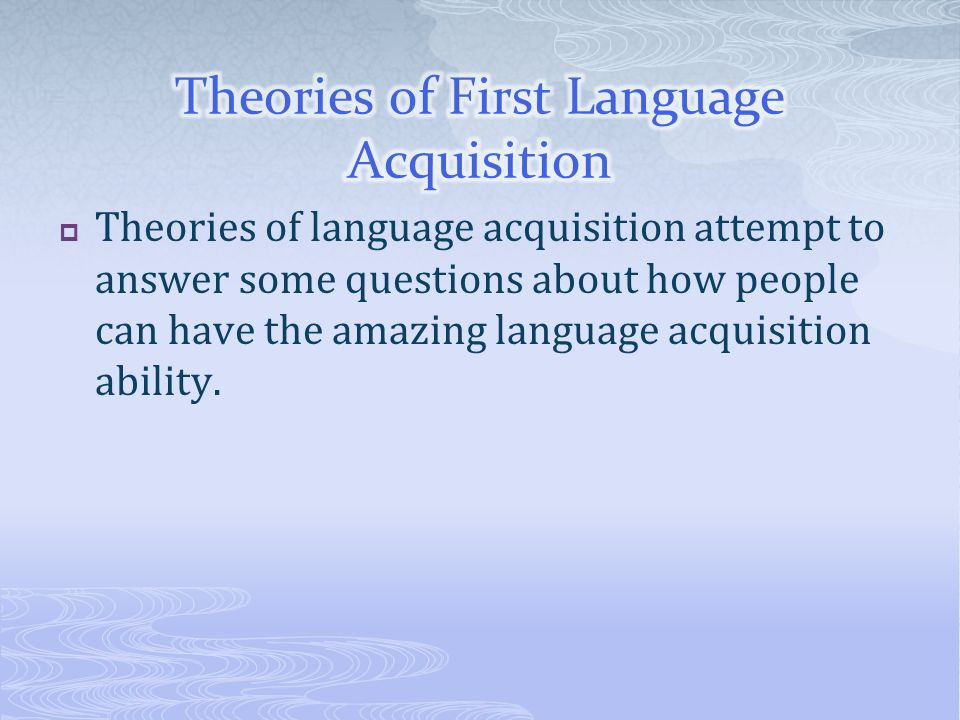 Theories of First Language Acquisition