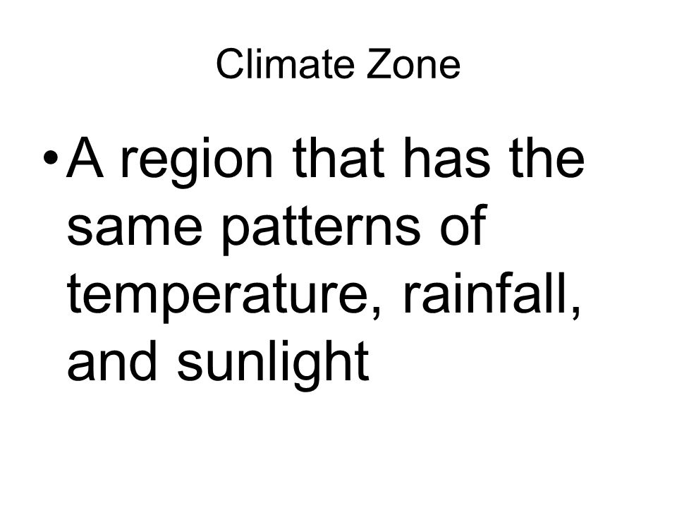 Climate Zone A region that has the same patterns of temperature, rainfall, and sunlight