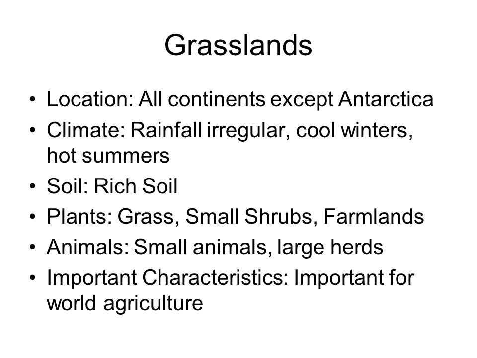Grasslands Location: All continents except Antarctica