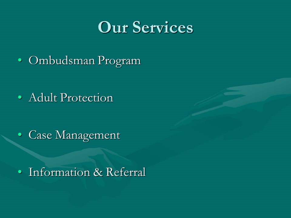 Our Services Ombudsman Program Adult Protection Case Management