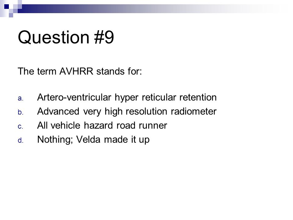 Question #9 The term AVHRR stands for: