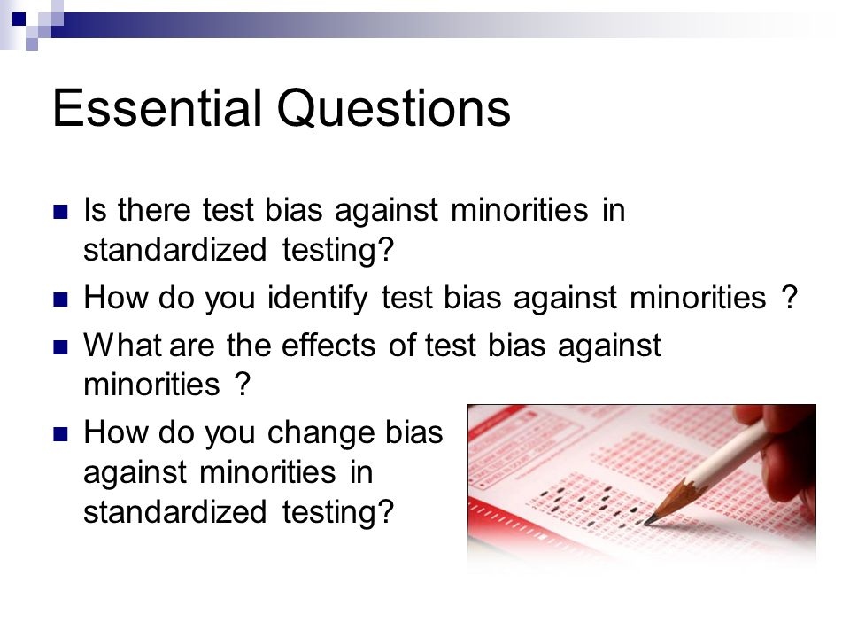Essential Questions Is there test bias against minorities in standardized testing How do you identify test bias against minorities