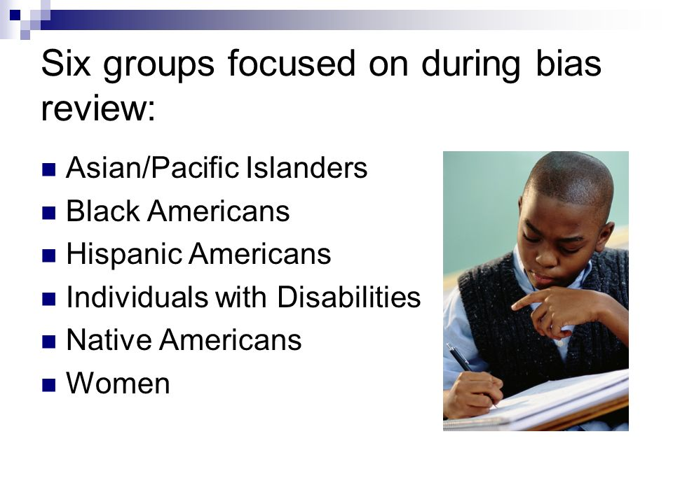 Six groups focused on during bias review: