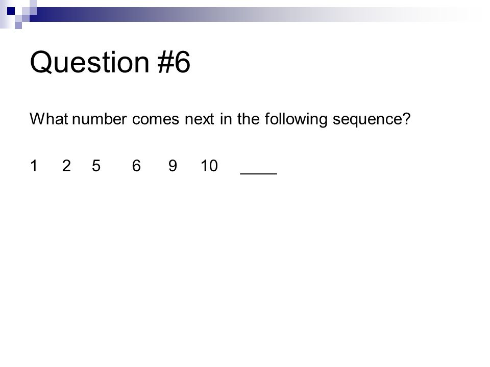 Question #6 What number comes next in the following sequence