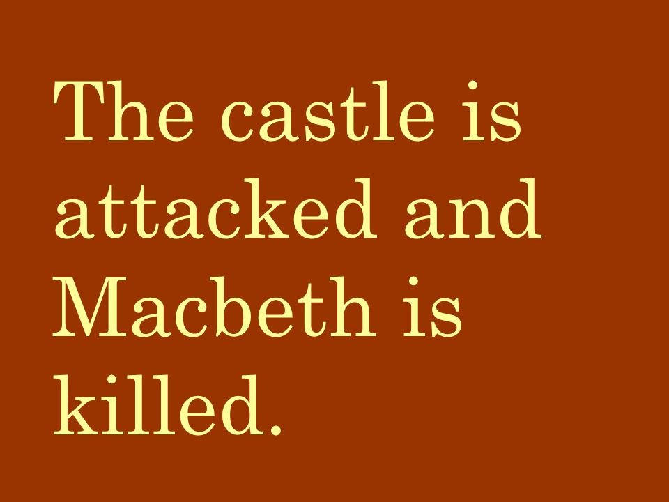 The castle is attacked and Macbeth is killed.