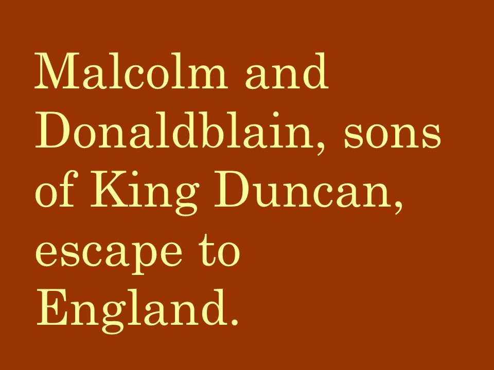 Malcolm and Donaldblain, sons of King Duncan, escape to England.