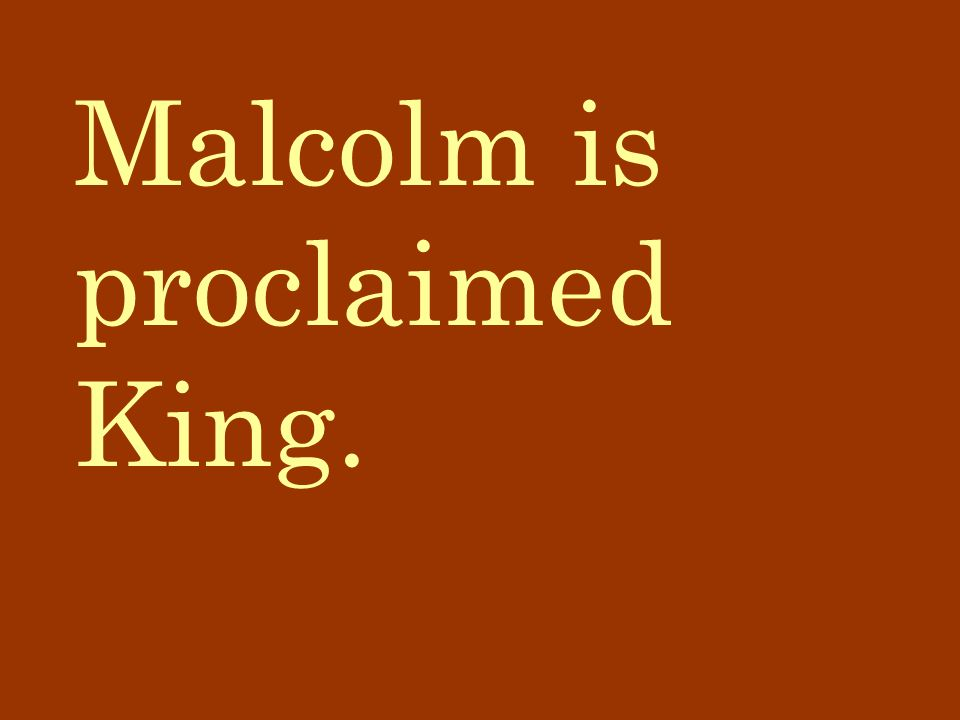Malcolm is proclaimed King.