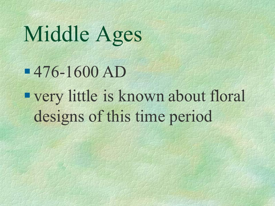 Middle Ages 476-1600 AD very little is known about floral designs of this time period