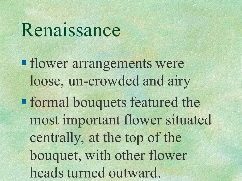 Renaissance flower arrangements were loose, un-crowded and airy