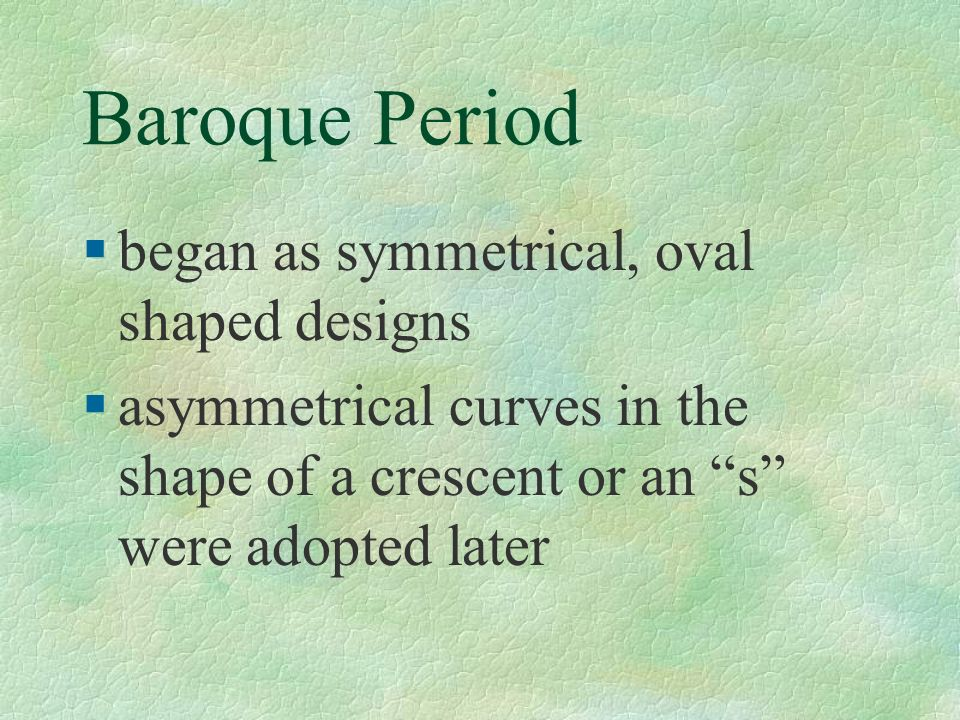 Baroque Period began as symmetrical, oval shaped designs
