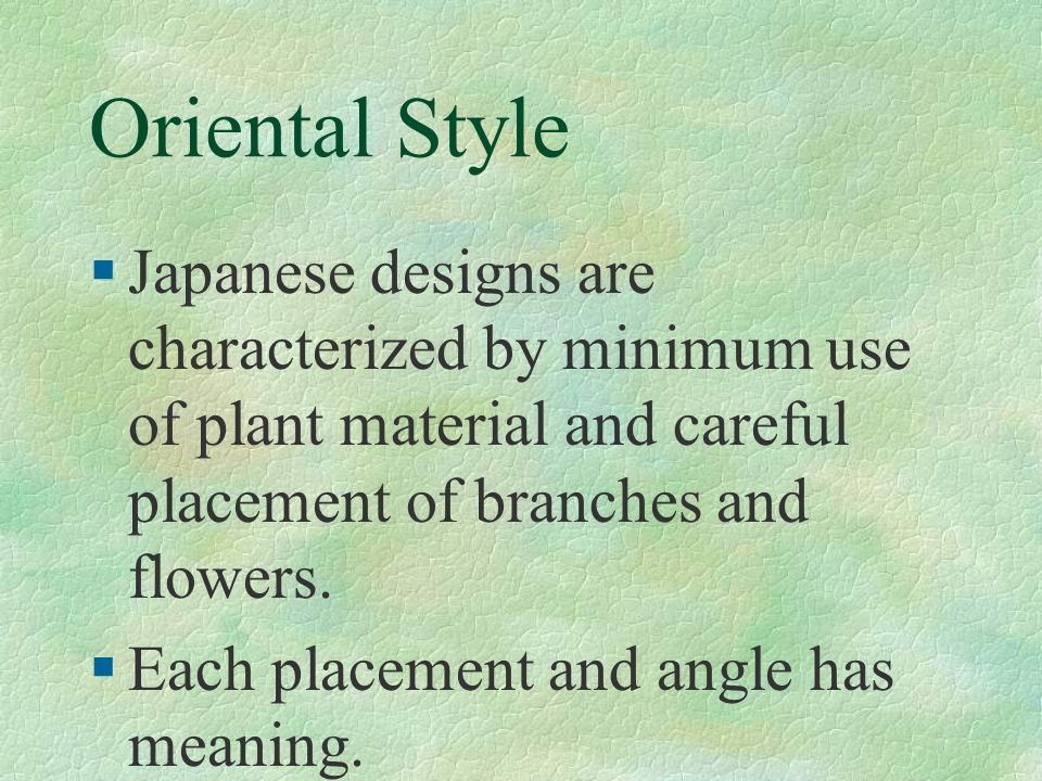 Oriental Style Japanese designs are characterized by minimum use of plant material and careful placement of branches and flowers.