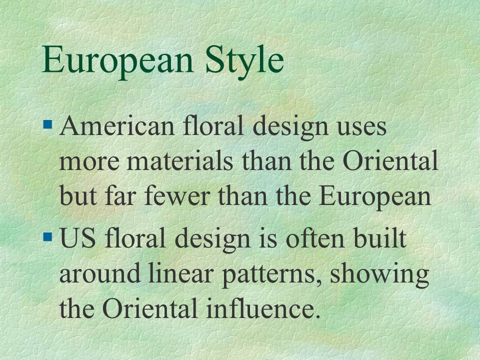 European Style American floral design uses more materials than the Oriental but far fewer than the European.