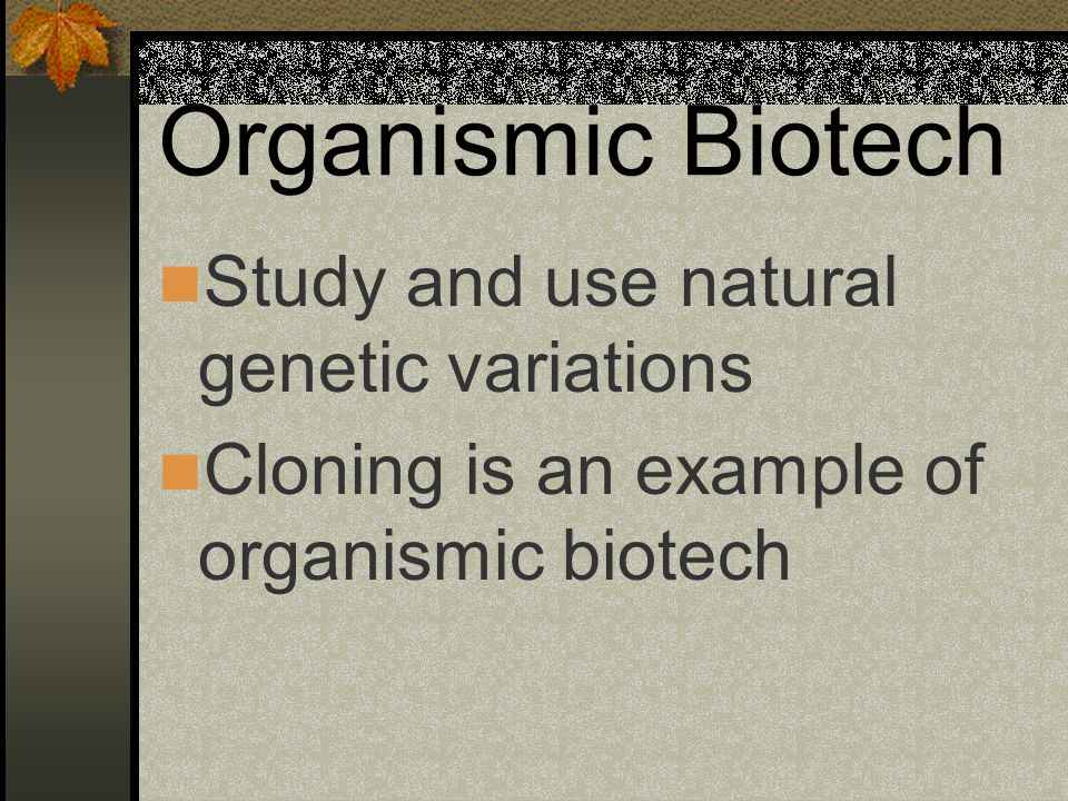 Organismic Biotech Study and use natural genetic variations