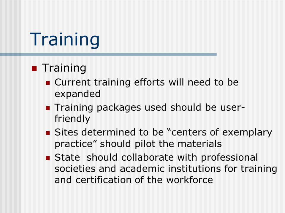 Training Training Current training efforts will need to be expanded