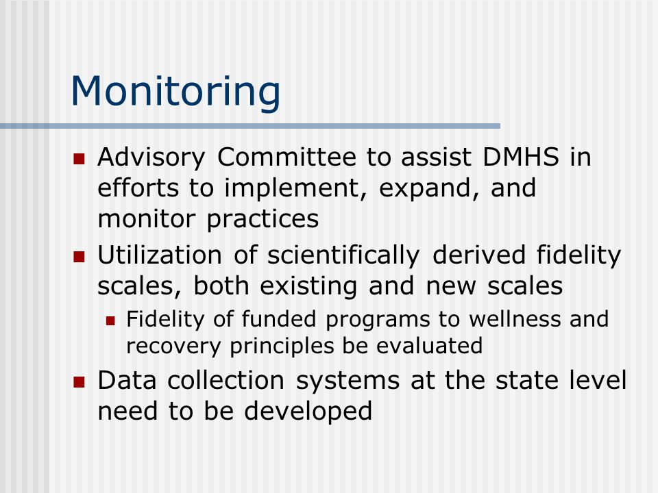Monitoring Advisory Committee to assist DMHS in efforts to implement, expand, and monitor practices.