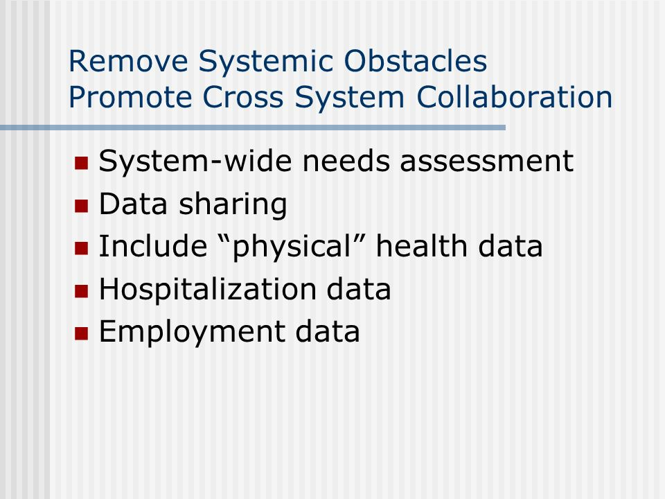 Remove Systemic Obstacles Promote Cross System Collaboration