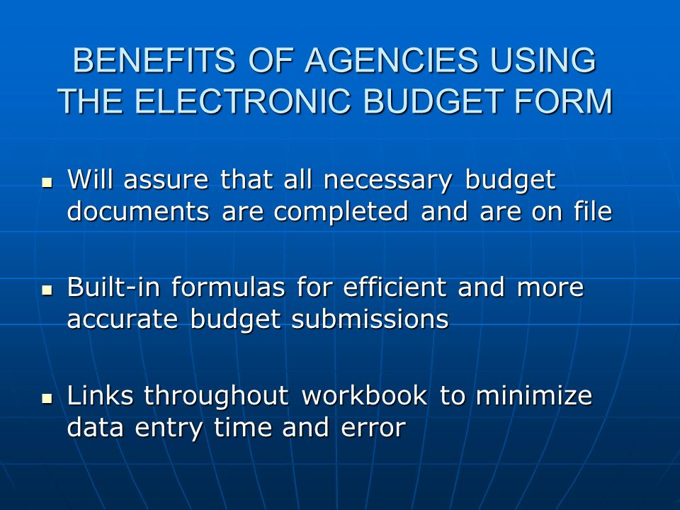 BENEFITS OF AGENCIES USING THE ELECTRONIC BUDGET FORM