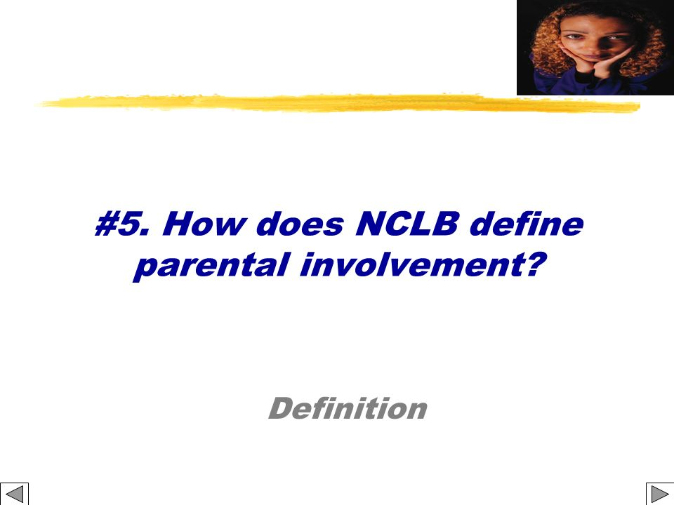 #5. How does NCLB define parental involvement