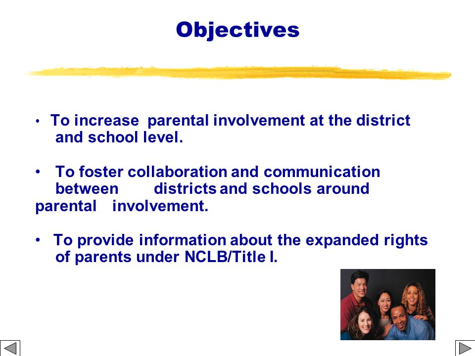 Objectives To increase parental involvement at the district and school level.