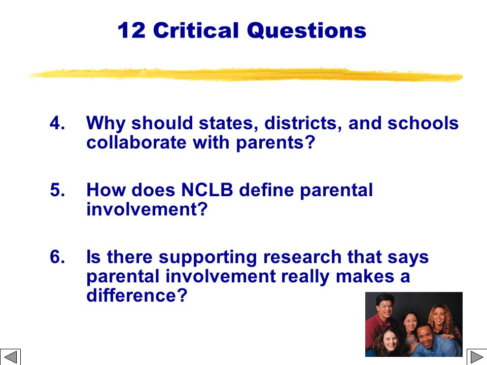 12 Critical Questions 4. Why should states, districts, and schools collaborate with parents 5. How does NCLB define parental involvement