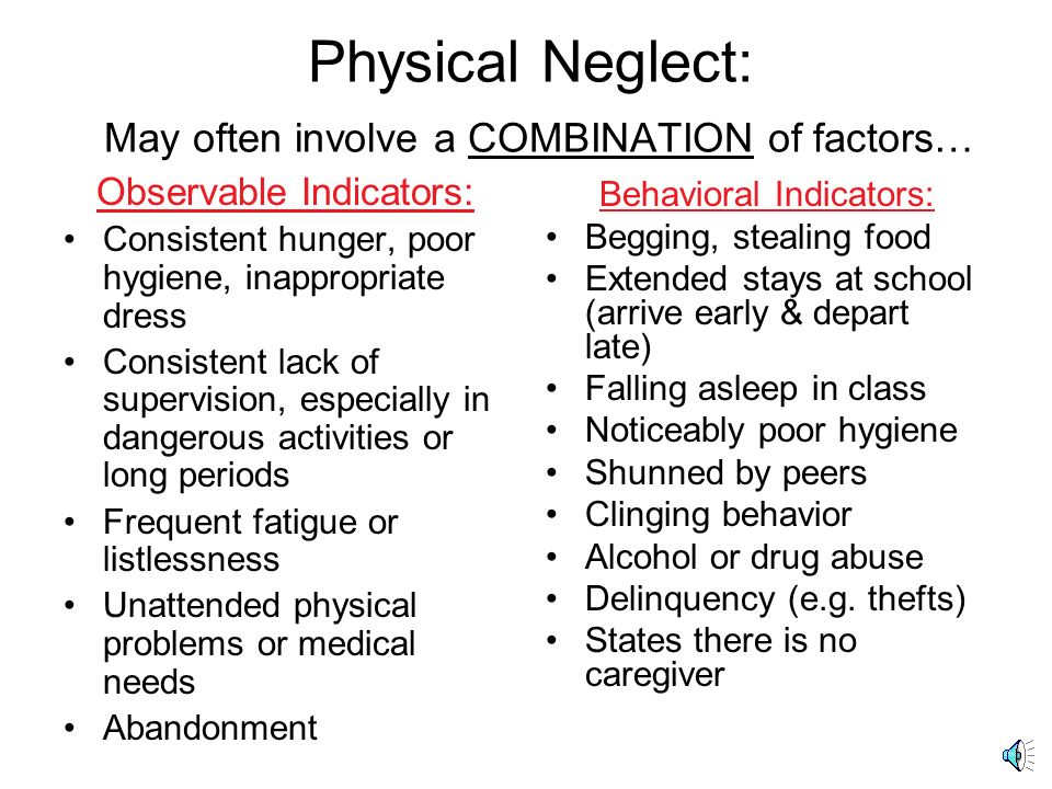 Physical Neglect: May often involve a COMBINATION of factors…