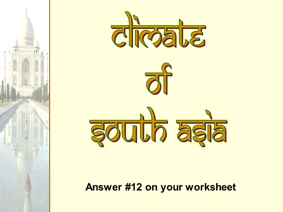Climate of South Asia Answer #12 on your worksheet