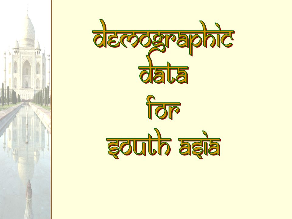 Demographic Data for South Asia