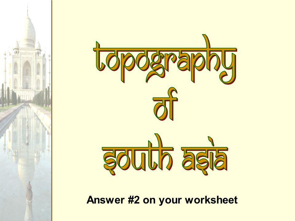 Topography of South Asia Answer #2 on your worksheet