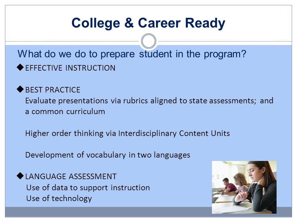 College & Career Ready What do we do to prepare student in the program EFFECTIVE INSTRUCTION. BEST PRACTICE.
