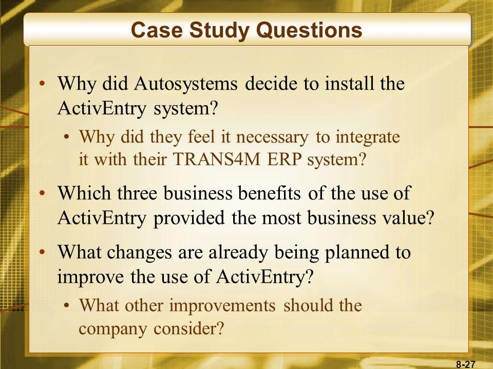Case Study Questions Why did Autosystems decide to install the ActivEntry system